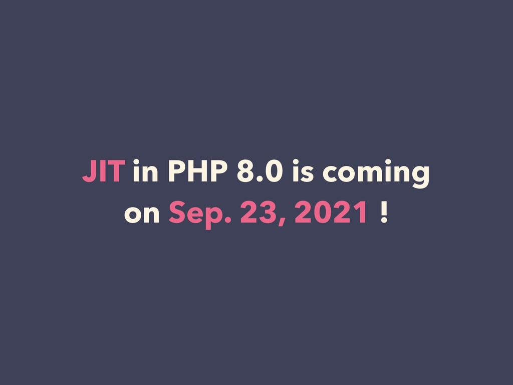 JIT in PHP 8.0 is coming on Sep. 23, 2021 !