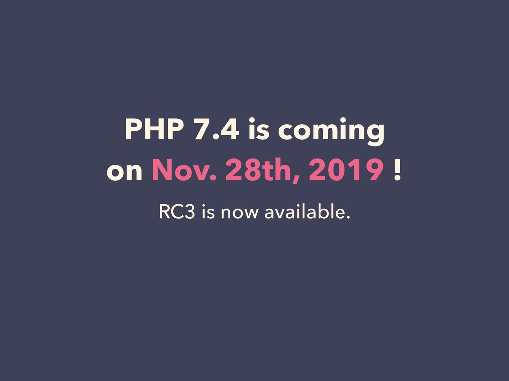 PHP 7.4 is coming on Nov. 28th, 2019 ! RC3 is ...