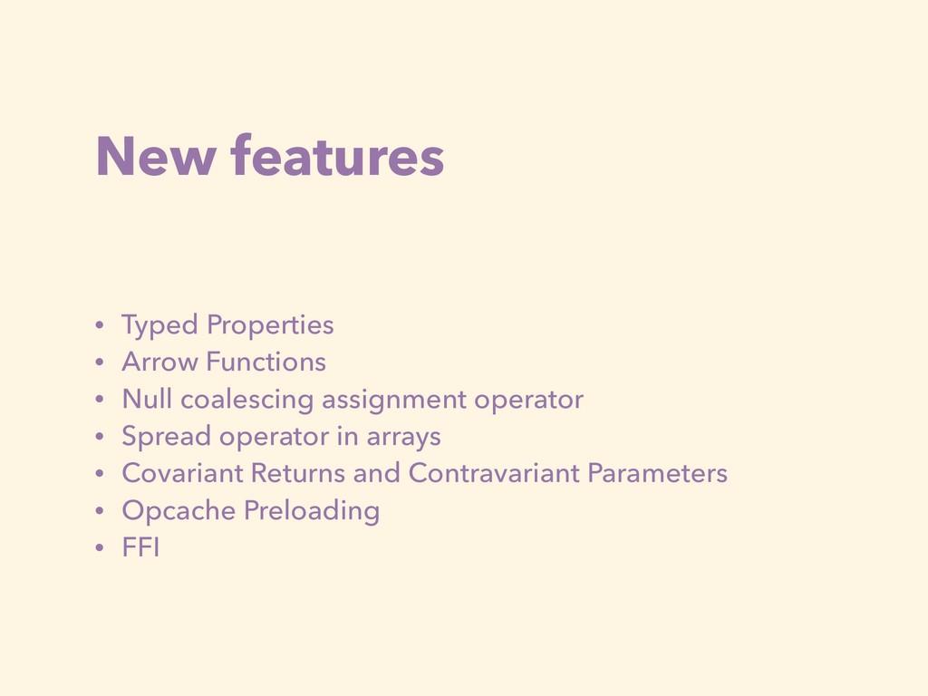 New features • Typed Properties • Arrow Functio...