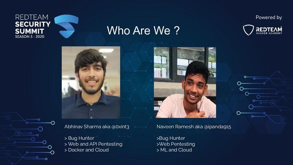 Who Are We ? Abhinav Sharma aka @0xint3 > Bug H...