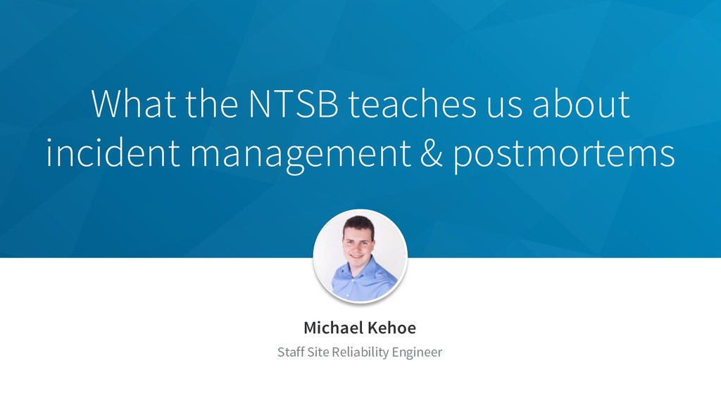 What the NTSB teaches us about incident managem...