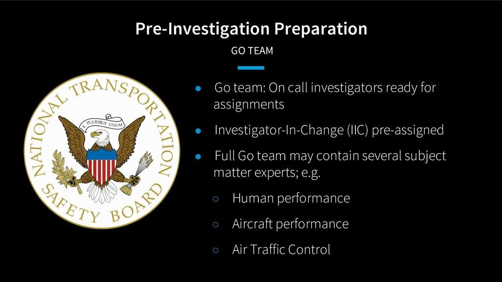 Pre-Investigation Preparation GO TEAM ● Go team...