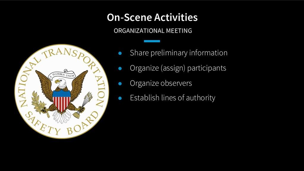 On-Scene Activities ORGANIZATIONAL MEETING ● Sh...