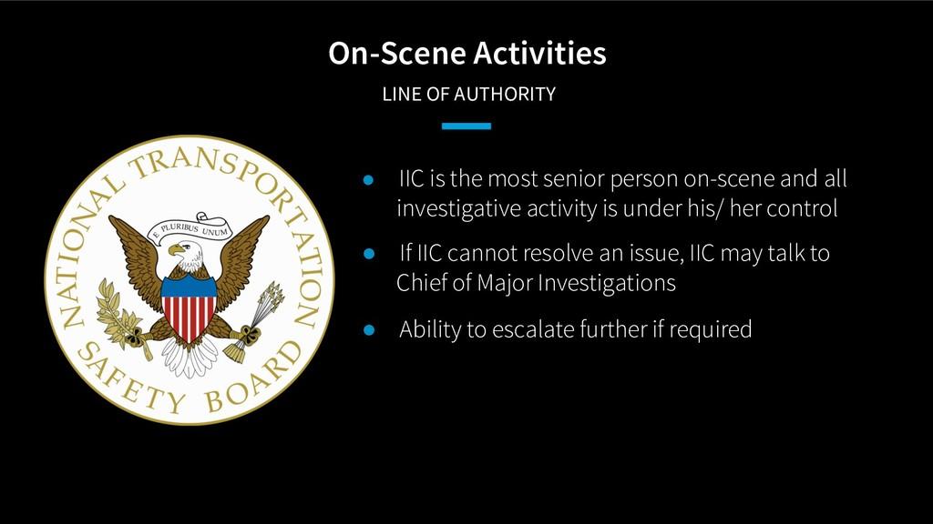 On-Scene Activities LINE OF AUTHORITY ● IIC is ...