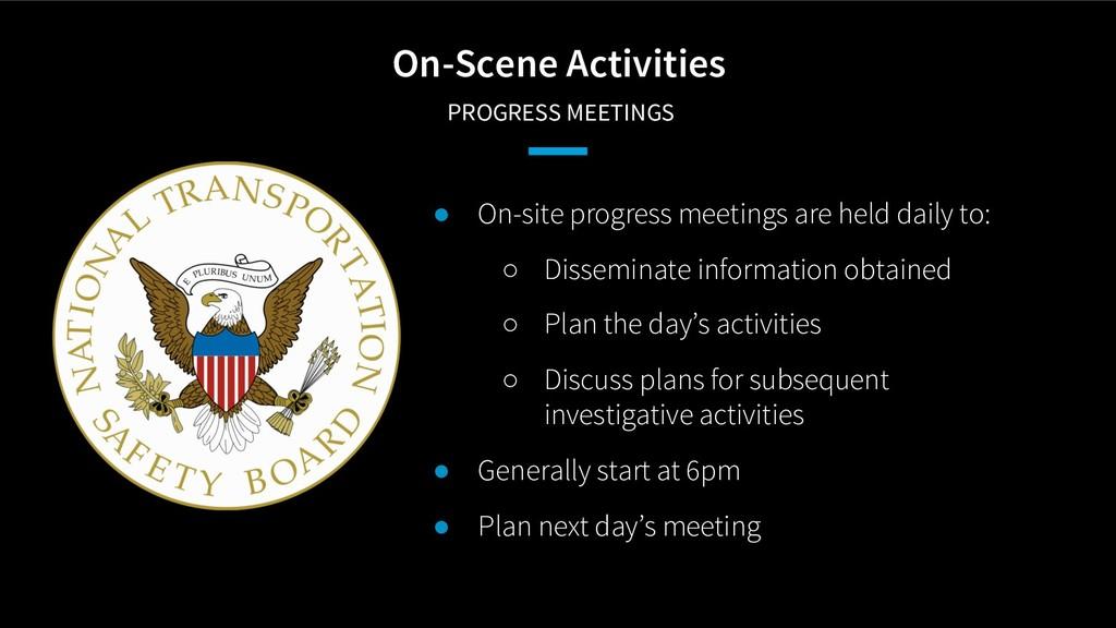 On-Scene Activities PROGRESS MEETINGS ● On-site...