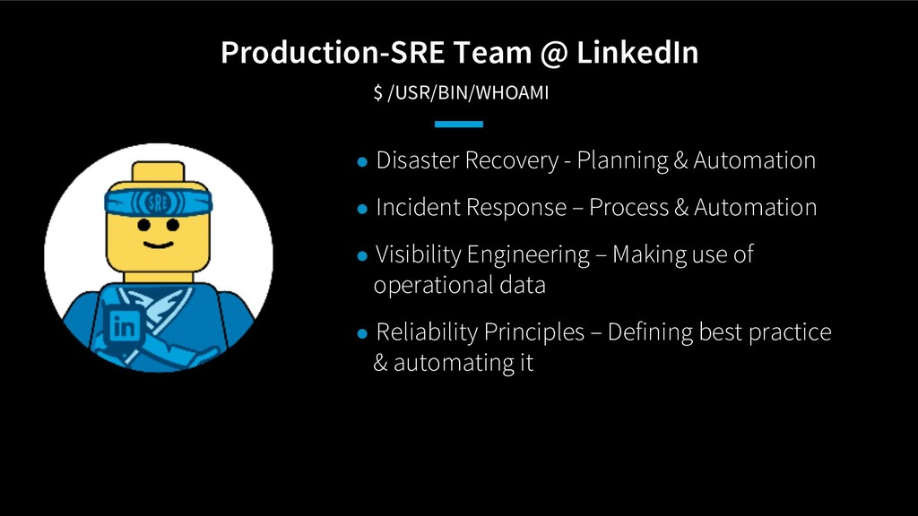Production-SRE Team @ LinkedIn $ /USR/BIN/WHOAM...