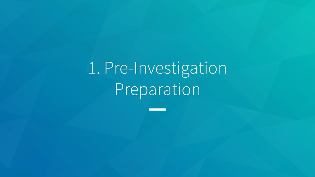 1. Pre-Investigation Preparation