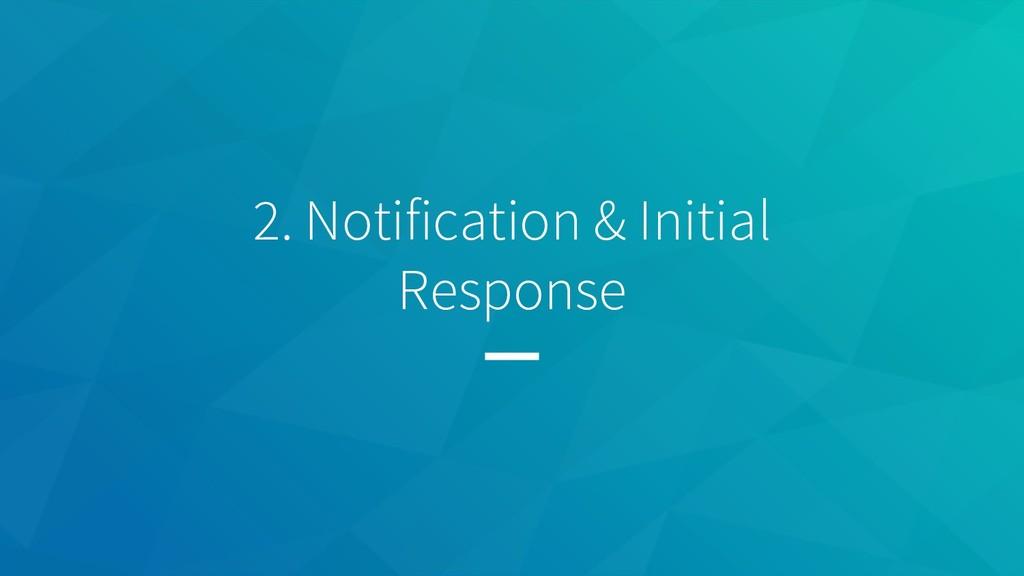 2. Notification & Initial Response