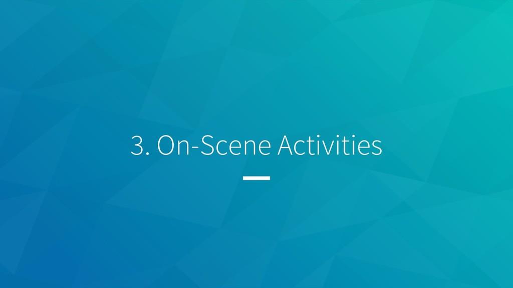 3. On-Scene Activities