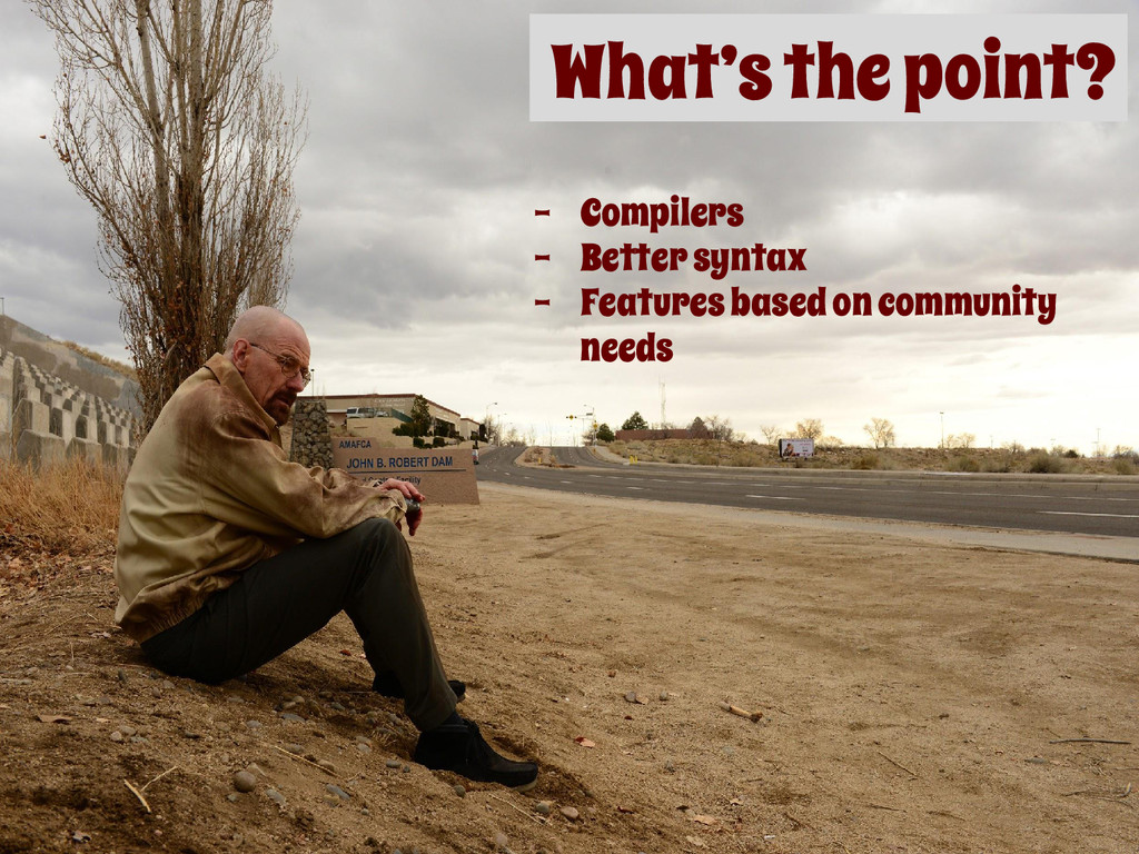 What's the point? - Compilers - Better syntax -...