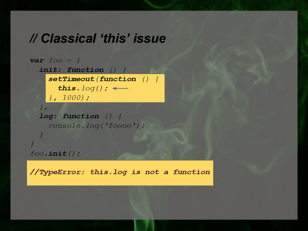 // Classical 'this' issue var foo = { init: fun...