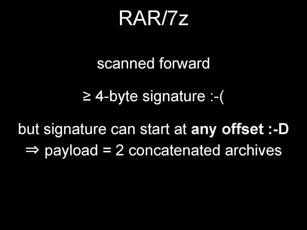 RAR/7z scanned forward ≥ 4-byte signature :-( b...