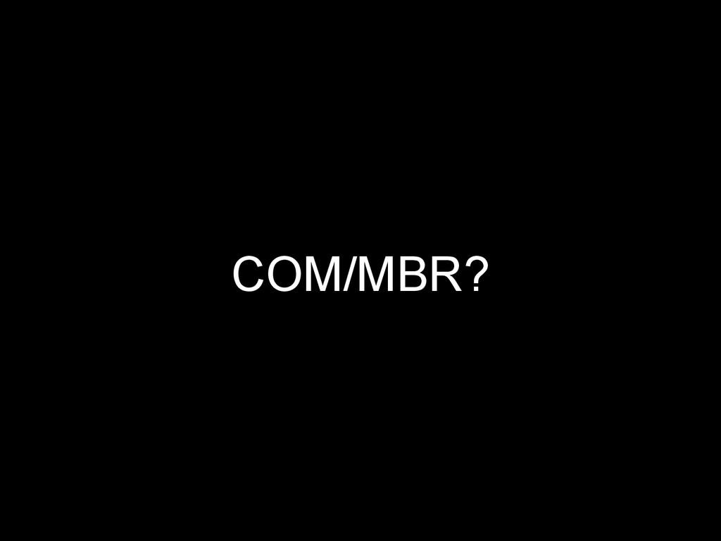 COM/MBR?
