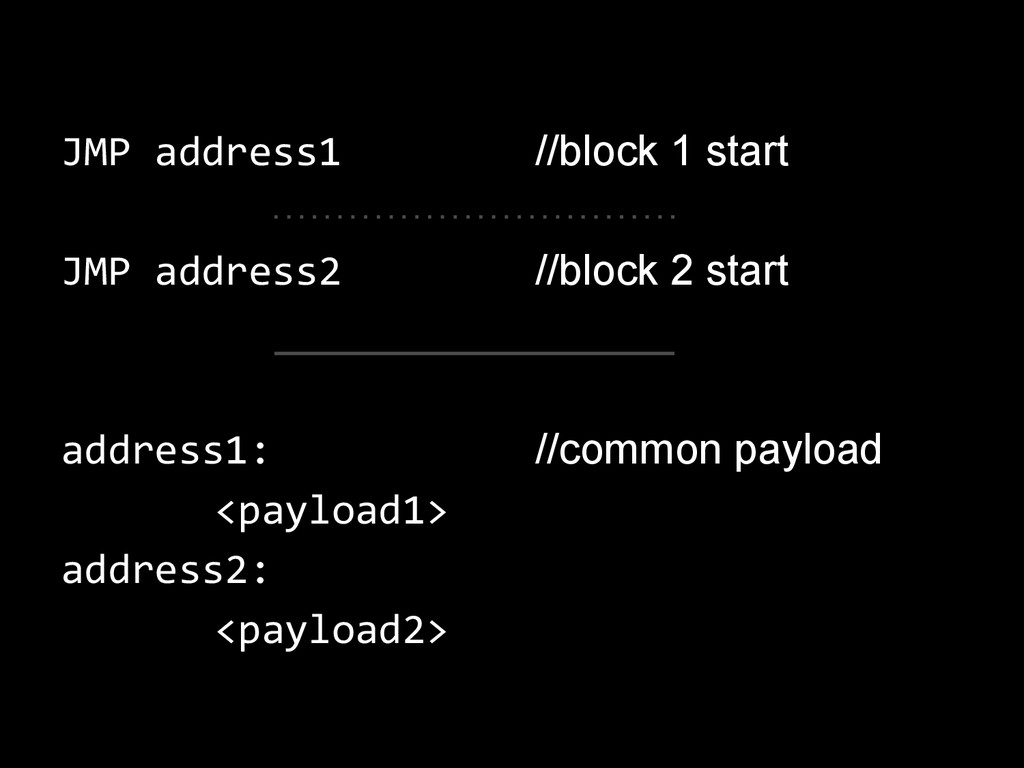 JMP address1 JMP address2 address1: <payload1> ...