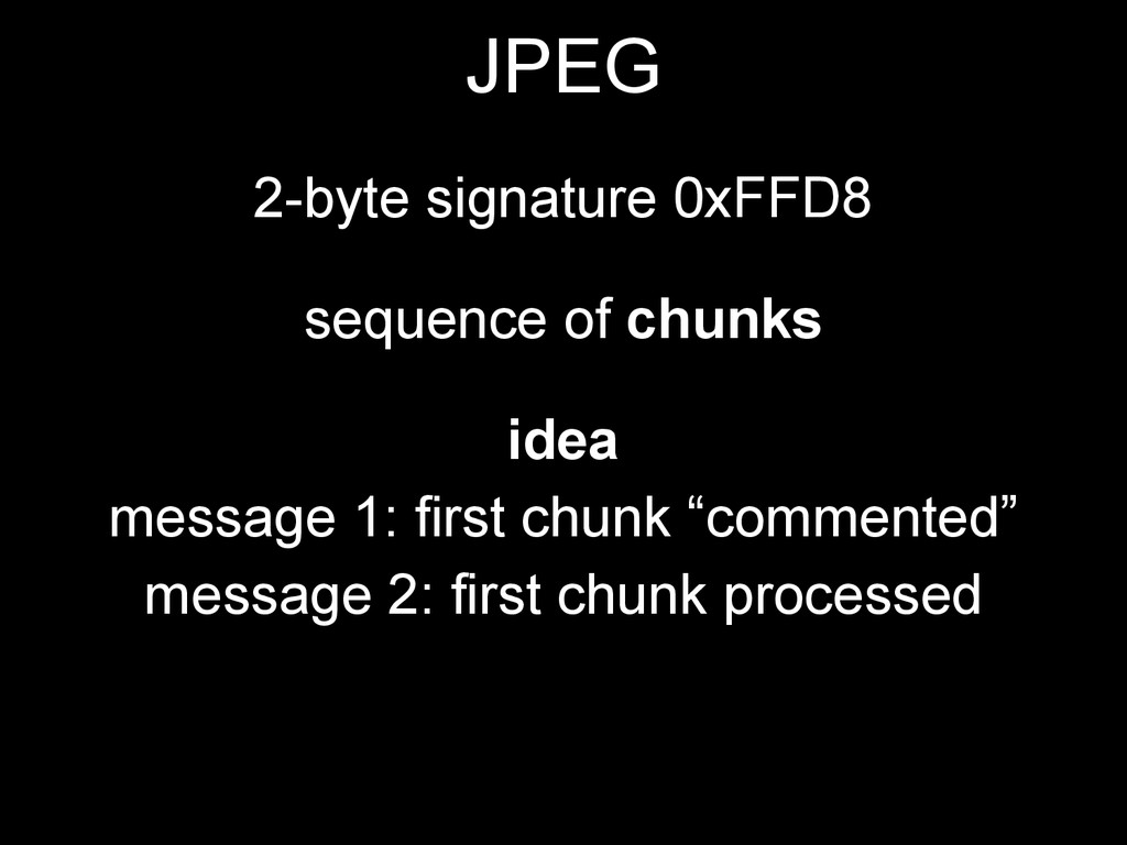 JPEG 2-byte signature 0xFFD8 sequence of chunks...