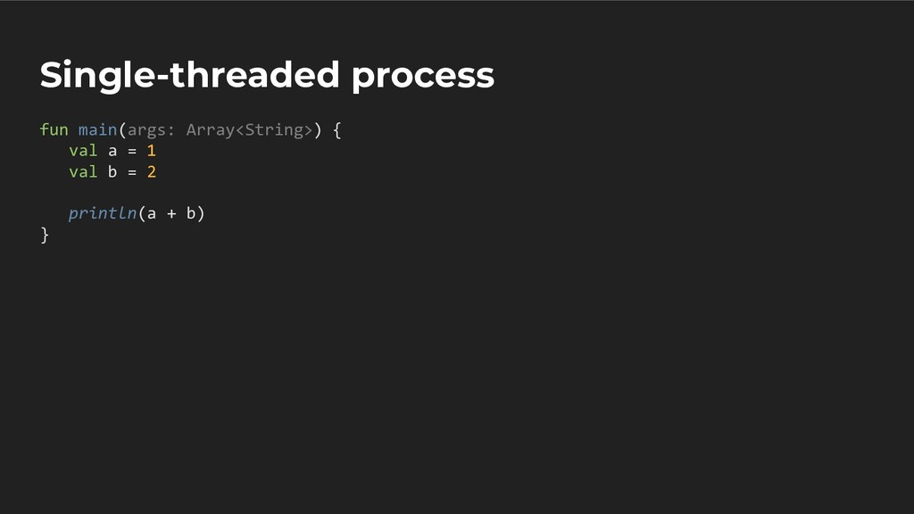 Single-threaded process fun main(args: Array<St...