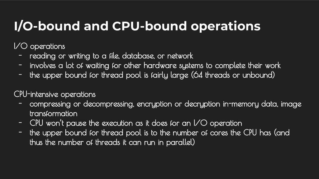 I/O-bound and CPU-bound operations I/O operatio...