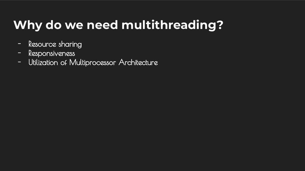 Why do we need multithreading? - Resource shari...