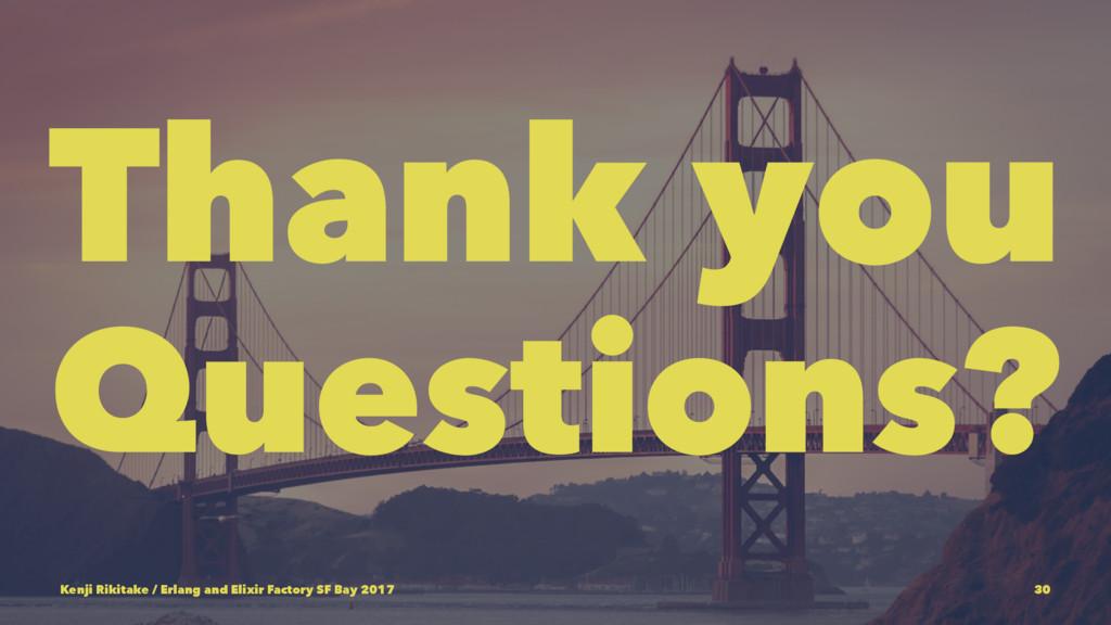 Thank you Questions? Kenji Rikitake / Erlang an...