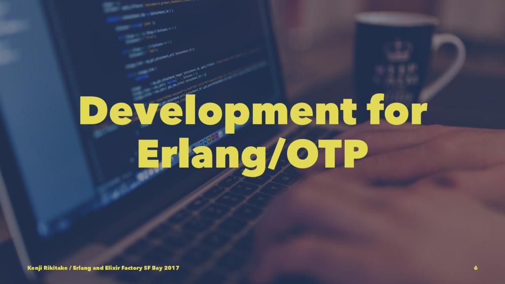 Development for Erlang/OTP Kenji Rikitake / Erl...