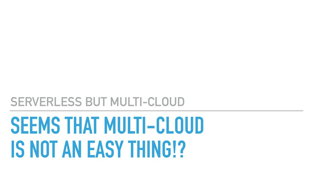 SEEMS THAT MULTI-CLOUD IS NOT AN EASY THING!? ...