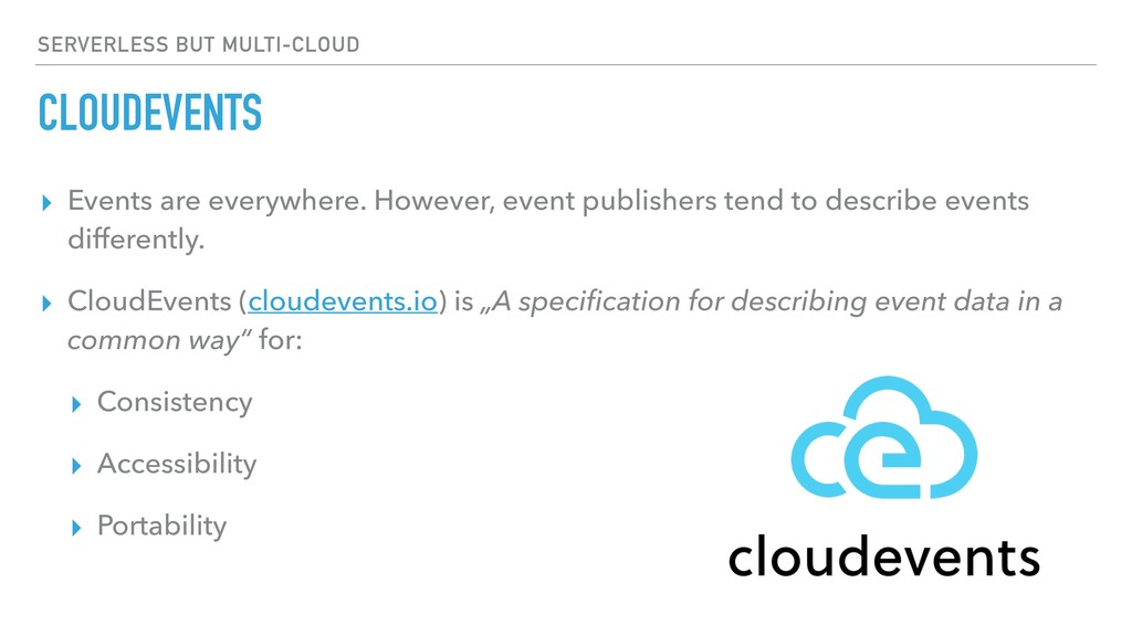 CLOUDEVENTS ▸ Events are everywhere. However, e...