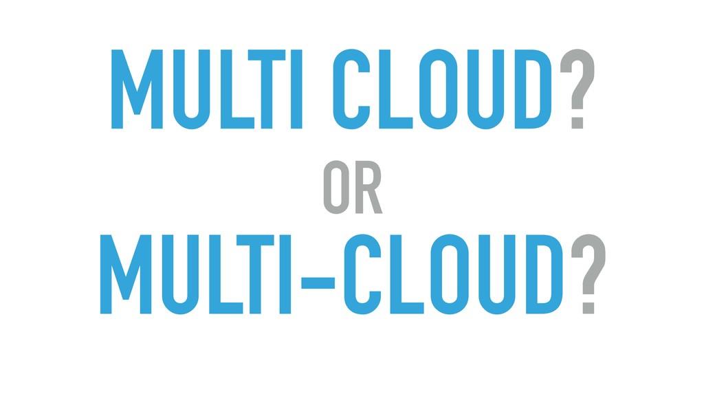 MULTI CLOUD? OR MULTI-CLOUD?