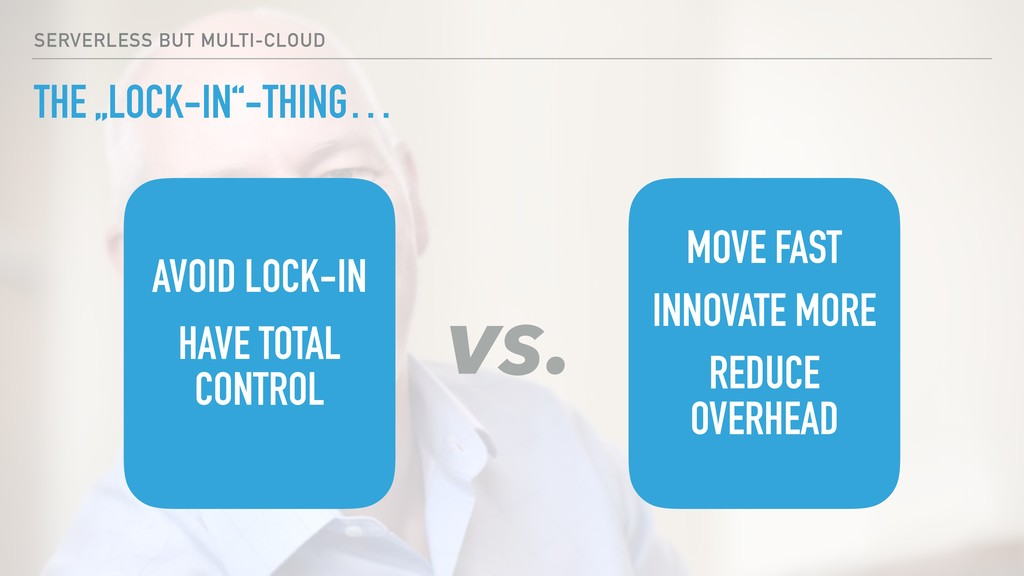 """THE """"LOCK-IN""""-THING… SERVERLESS BUT MULTI-CLOUD..."""