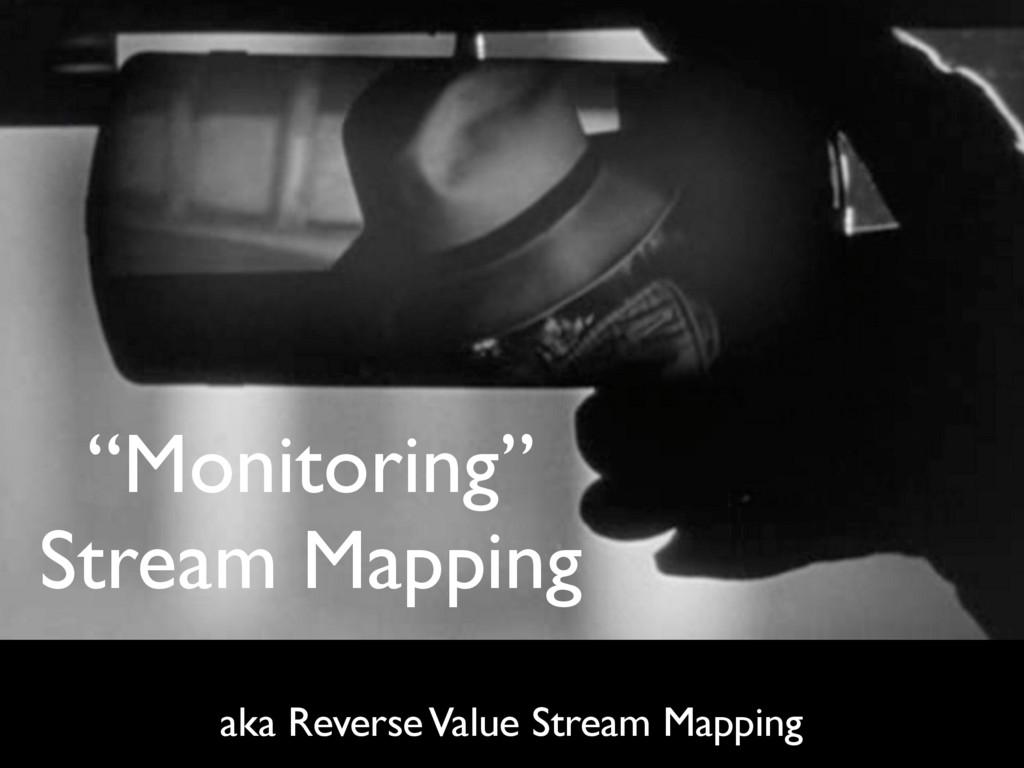 """Monitoring"" Stream Mapping aka Reverse Value ..."