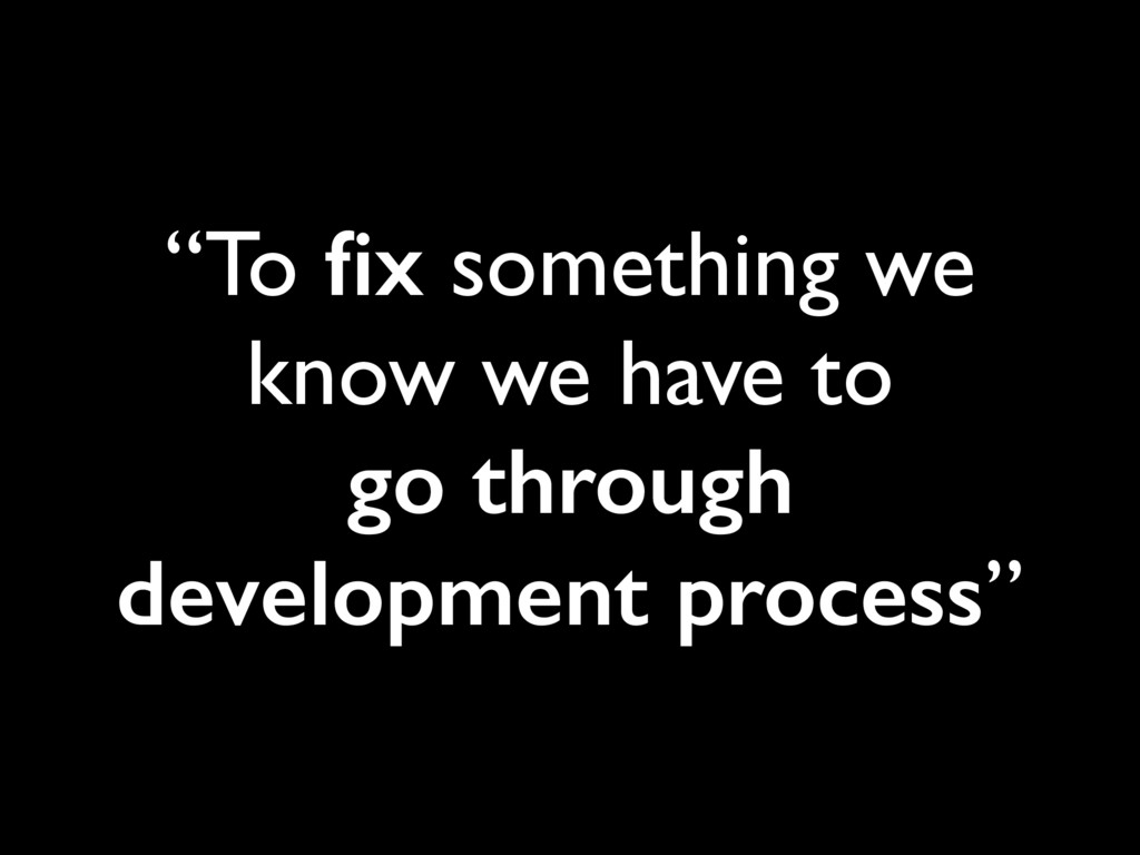 """""""To fix something we know we have to  go throug..."""