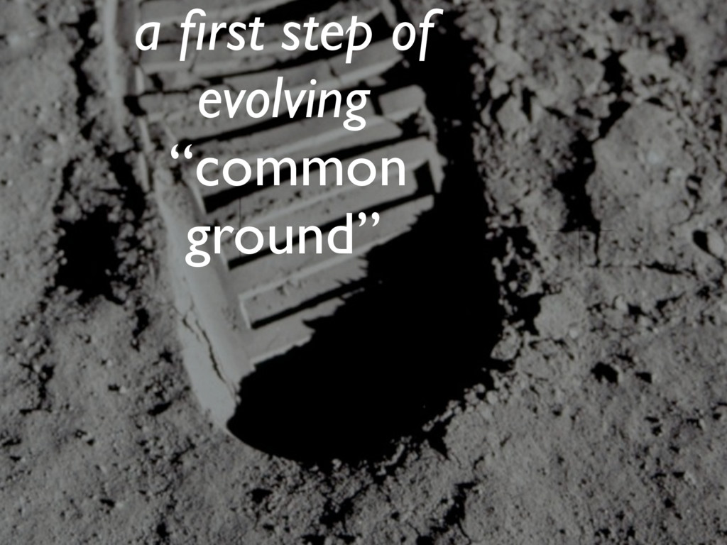 """a first step of evolving """"common ground"""""""