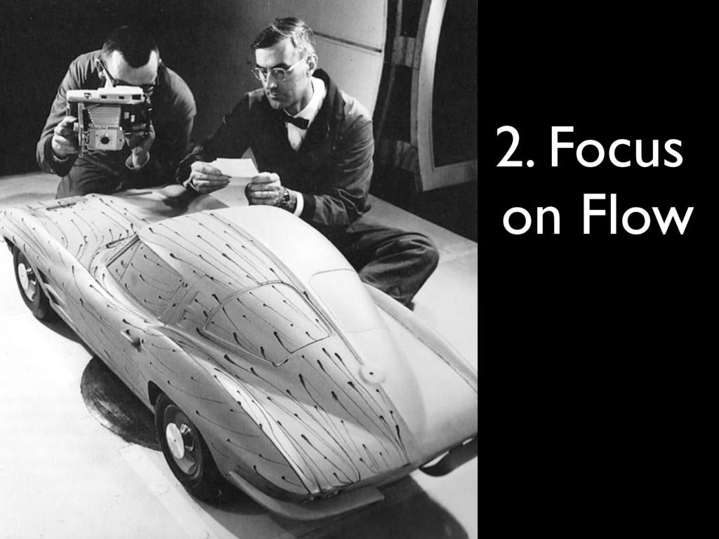 2. Focus on Flow