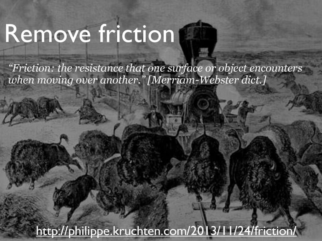 Remove friction http://philippe.kruchten.com/20...