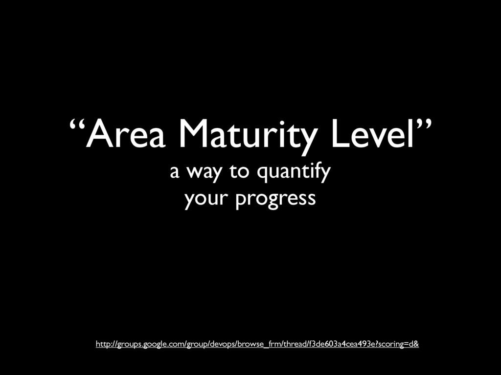"""Area Maturity Level"" a way to quantify your pr..."