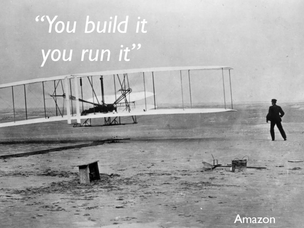 """""""You build it you run it"""" Amazon"""