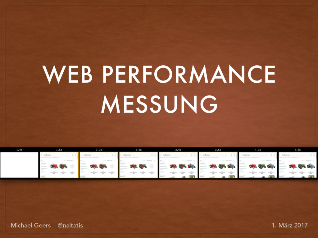WEB PERFORMANCE MESSUNG Michael Geers @naltatis...