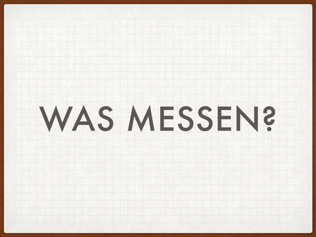 WAS MESSEN?