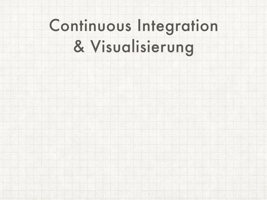 Continuous Integration & Visualisierung