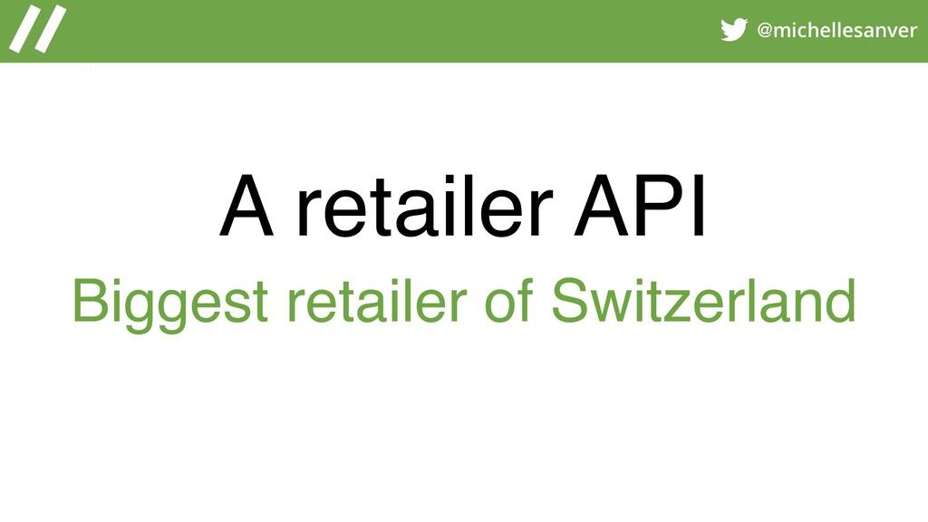 @michellesanver A retailer API Biggest retailer...
