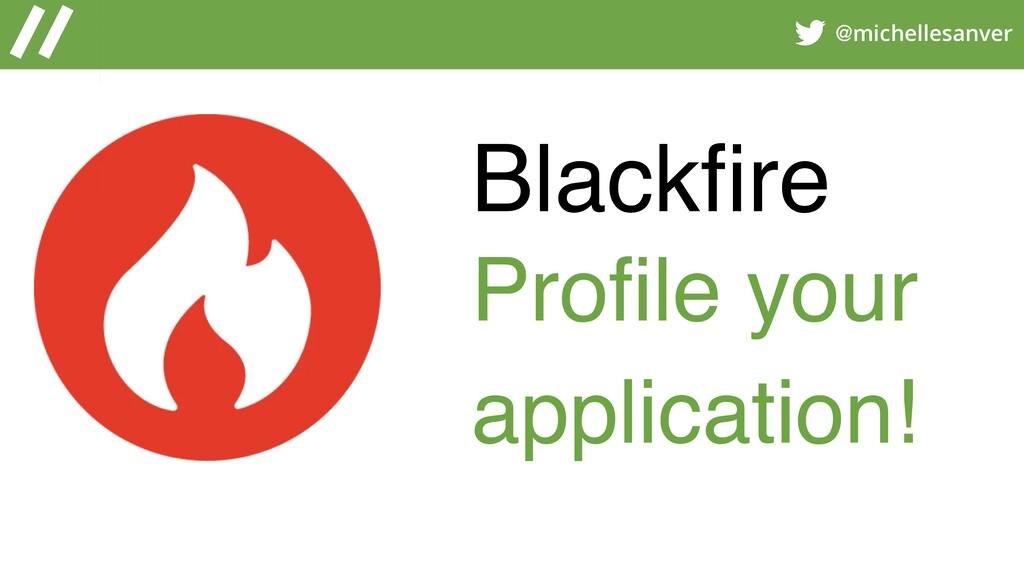 @michellesanver Blackfire Profile your applicati...
