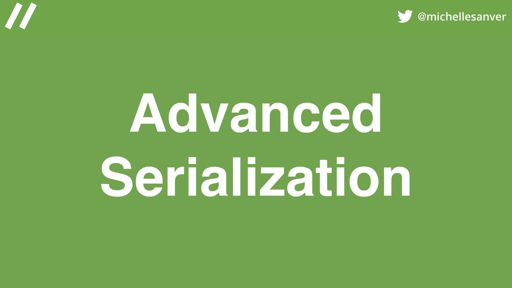 @michellesanver Advanced Serialization