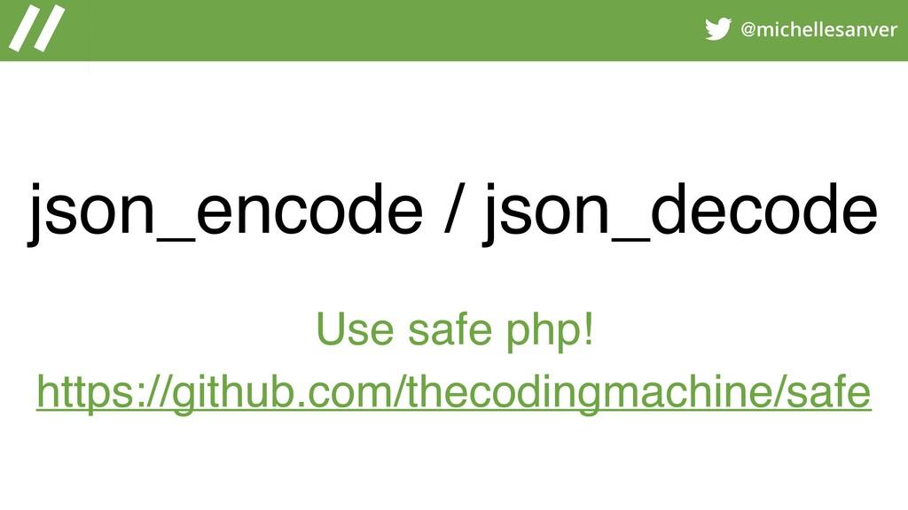 @michellesanver json_encode / json_decode Use s...