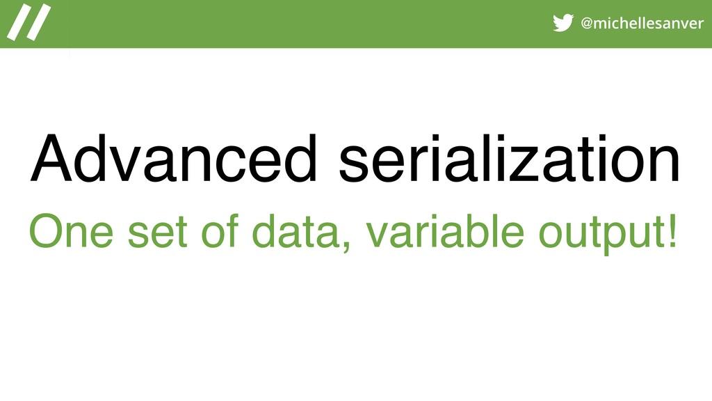 @michellesanver Advanced serialization One set ...