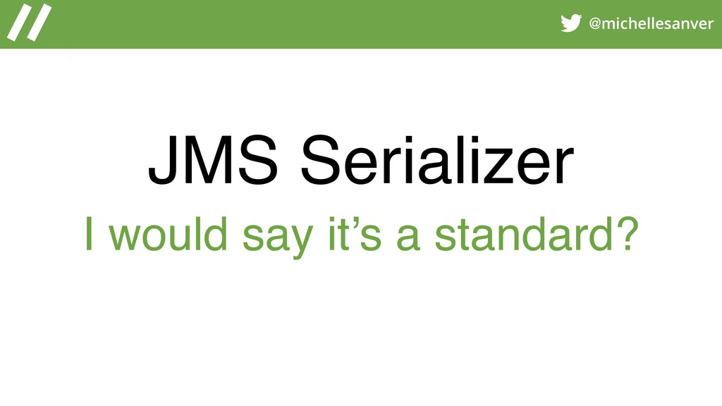 @michellesanver JMS Serializer I would say it's...