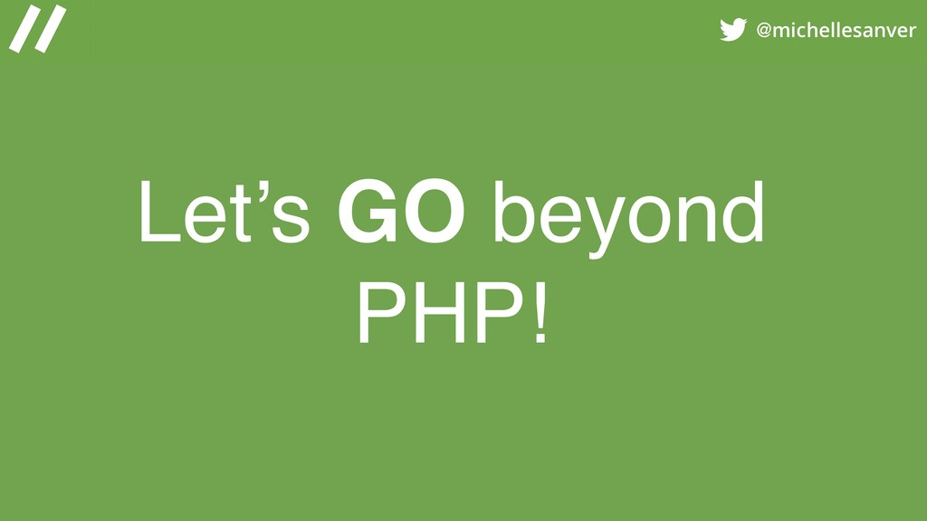 @michellesanver Let's GO beyond PHP!