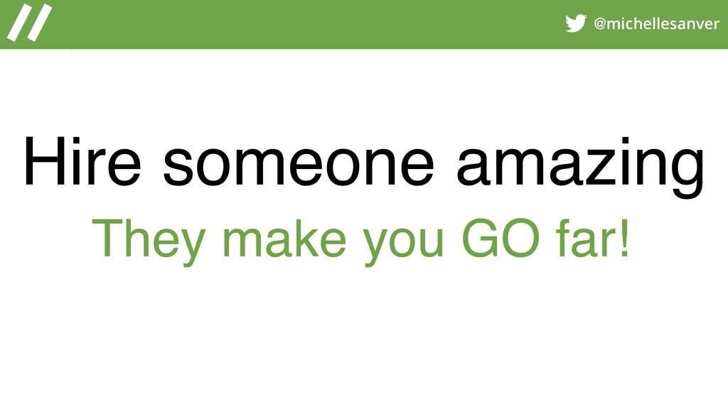 @michellesanver Hire someone amazing They make ...
