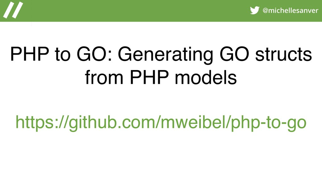 @michellesanver PHP to GO: Generating GO struct...