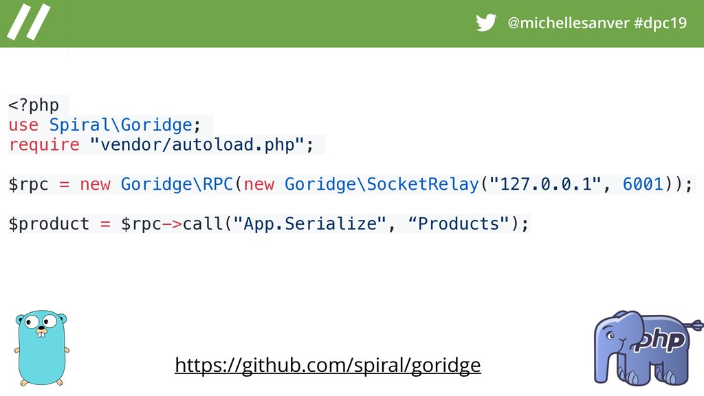 @michellesanver #dpc19 <?php use Spiral\Goridge...