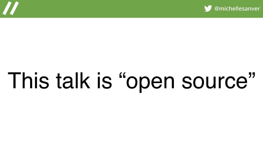 "@michellesanver This talk is ""open source"""