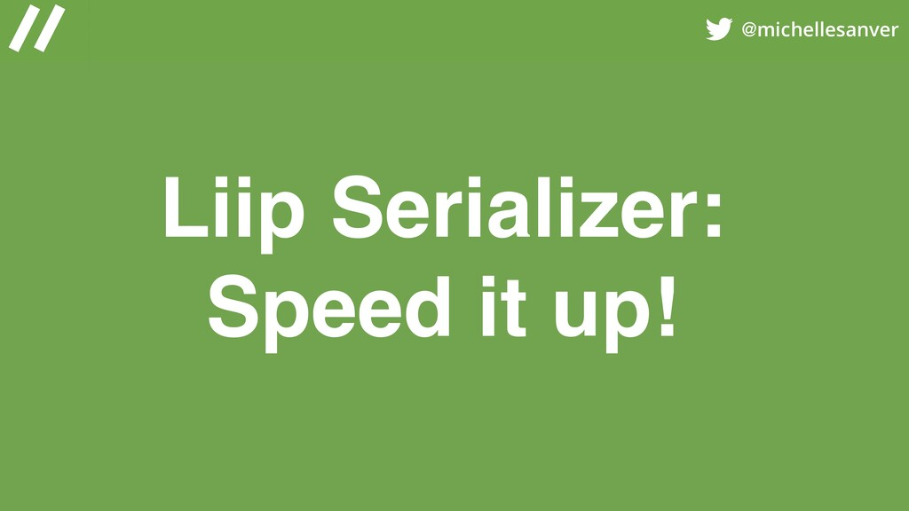 @michellesanver Liip Serializer: Speed it up!